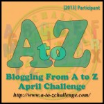 This Year's (2013) A to Z Blog Challenge Signing up is on. Blogging from A to Z April Challenge: A to Z Challenge Sign-ups start today!