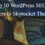 Top 10 WordPress SEO Tips for Bloggers Who Want to Skyrocket Their Search Rankings