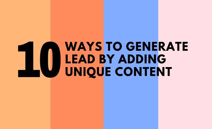 10 Ways To Generate Lead By Adding Unique Content