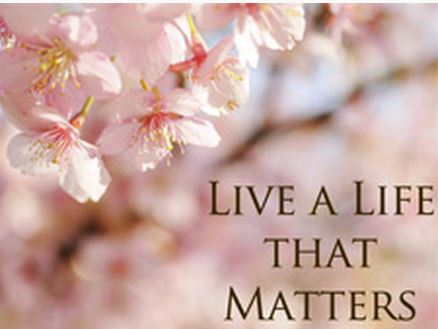 Live A Life That Matters….The Choice Is Yours!!!