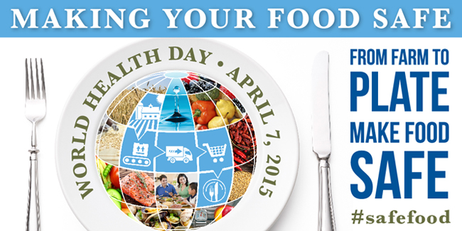 """F"" Is for Food: Food Safety is the Key Words Today The 7th April 2015 (World Health Day) ""From Farm To Plate, Make Food Safe"""