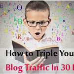 5 Proven Ways to Triple Your Blog Traffic In Next 30 Days
