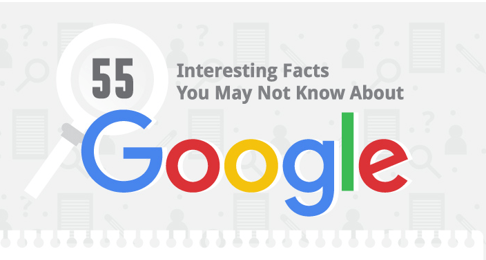 55 Google Facts Which You May Not Know About Google