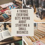 4 Things Everyone Gets Wrong About Starting A Small Business