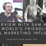An Interview With Sam Hurley: The World'sFriendliestDigital Marketing Influencer