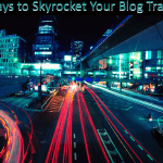 5 Astonishing Ways To Skyrocket Your Blog Traffic