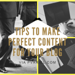 8 Tips To Make Perfect Content for Your Blog / Website