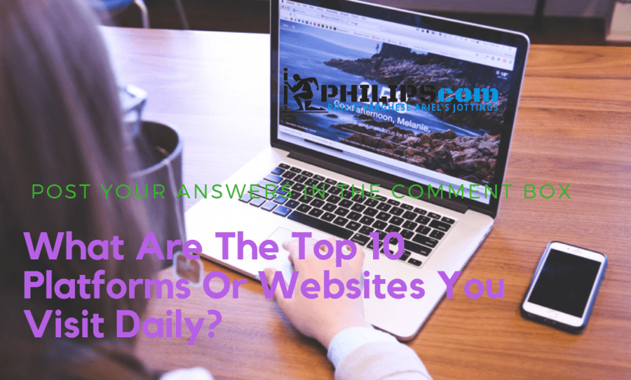 What Are The Top 10 Platforms Or websites You Visit Daily